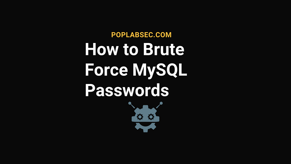 How to Brute Force MySQL Passwords